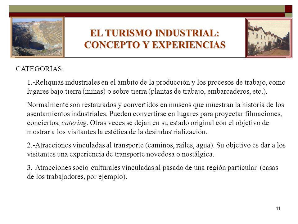 11 EL TURISMO INDUSTRIAL: CONCEPTO Y EXPERIENCIAS CATEGORÍAS: 1.-Reliquias industriales en el ámbito de la producción y los procesos de trabajo, como lugares bajo tierra (minas) o sobre tierra (plantas de trabajo, embarcaderos, etc.).