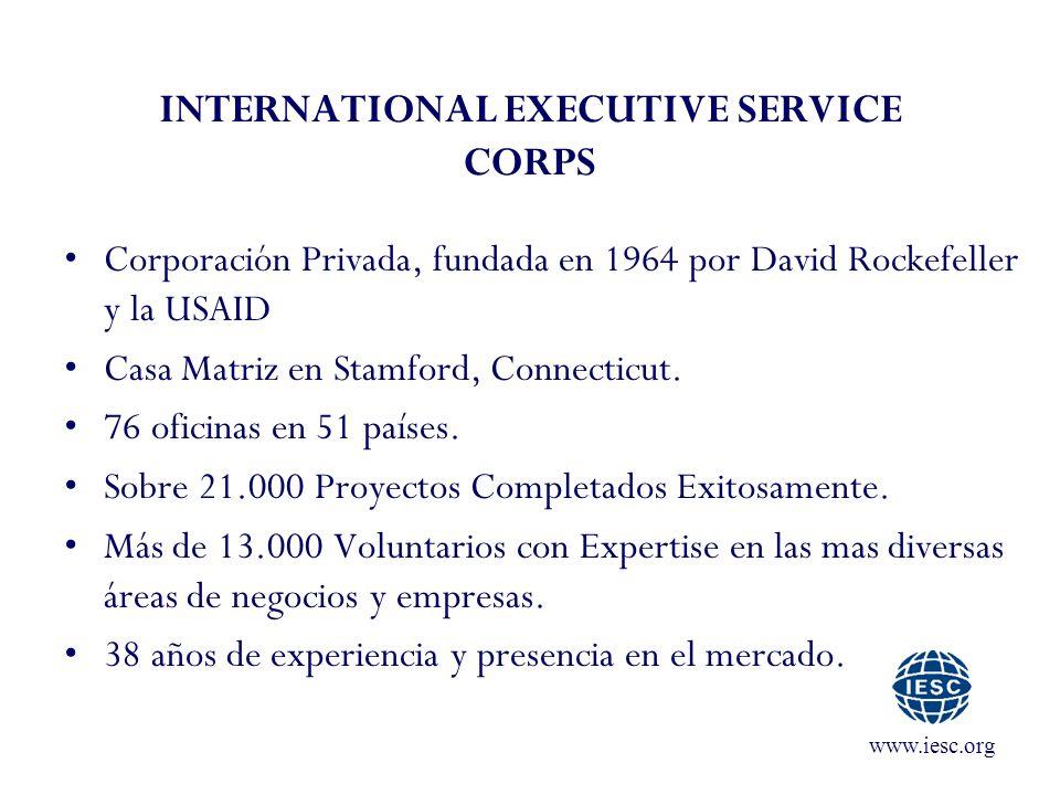 www.iesc.org INTERNATIONAL EXECUTIVE SERVICE CORPS Corporación Privada, fundada en 1964 por David Rockefeller y la USAID Casa Matriz en Stamford, Conn