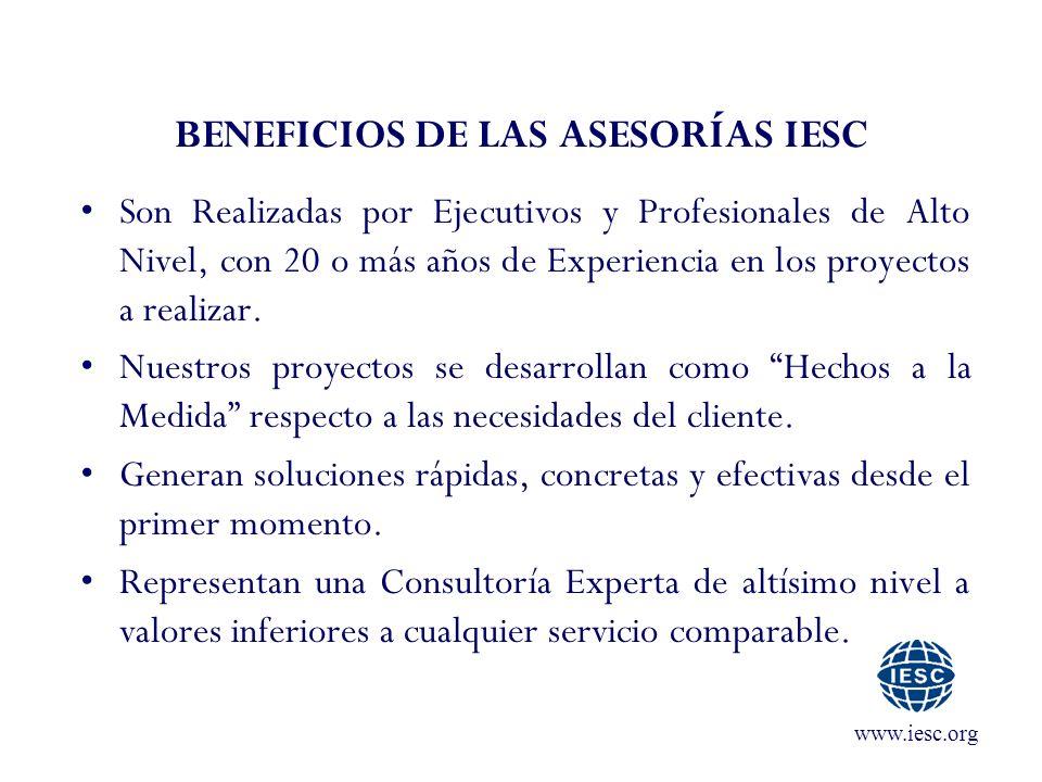www.iesc.org BENEFICIOS DE LAS ASESORÍAS IESC Son Realizadas por Ejecutivos y Profesionales de Alto Nivel, con 20 o más años de Experiencia en los pro