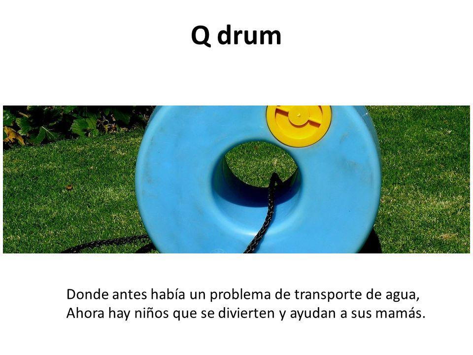 Q drum Donde antes había un problema de transporte de agua, Ahora hay niños que se divierten y ayudan a sus mamás.