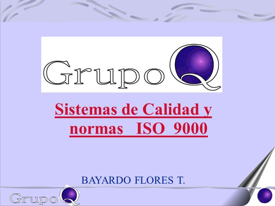 Sistemas de Calidad y normas ISO 9000 BAYARDO FLORES T.