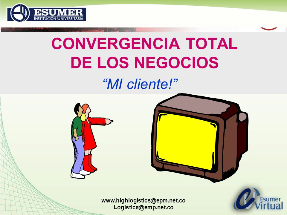 www.highlogistics@epm.net.co Logistica@emp.net.co CONVERGENCIA TOTAL DE LOS NEGOCIOS MI cliente!