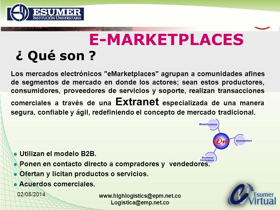 02/05/2014 www.highlogistics@epm.net.co Logistica@emp.net.co ¿ Qué son ? Los mercados electrónicos