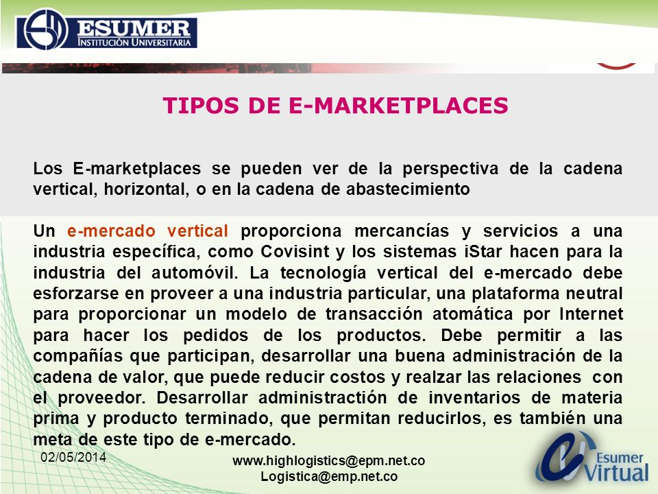 02/05/2014 www.highlogistics@epm.net.co Logistica@emp.net.co TIPOS DE E-MARKETPLACES Los E-marketplaces se pueden ver de la perspectiva de la cadena v