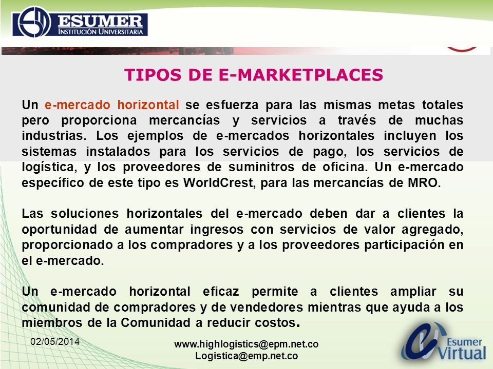 02/05/2014 www.highlogistics@epm.net.co Logistica@emp.net.co TIPOS DE E-MARKETPLACES Un e-mercado horizontal se esfuerza para las mismas metas totales