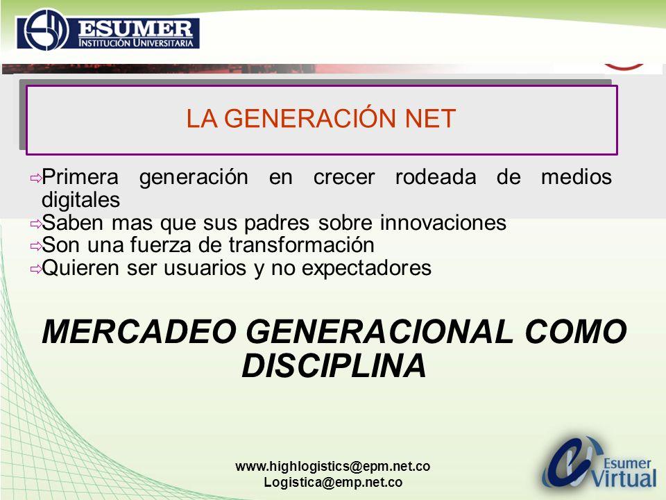 www.highlogistics@epm.net.co Logistica@emp.net.co LA GENERACIÓN NET Primera generación en crecer rodeada de medios digitales Saben mas que sus padres