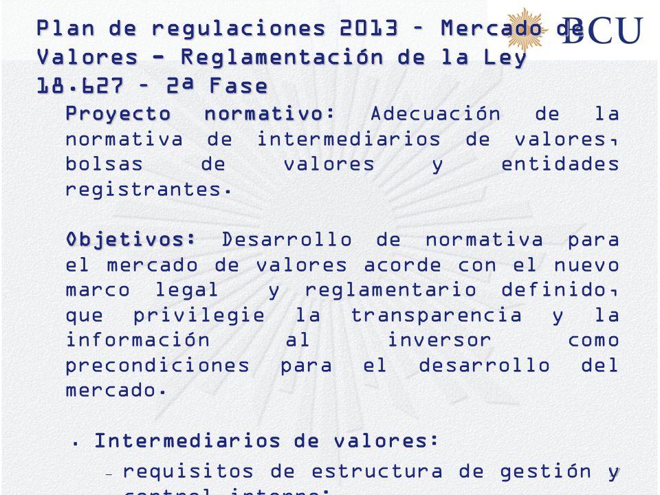 17 Plan de regulaciones 2013 – Mercado de Valores - Reglamentación de la Ley 18.627 – 2ª Fase Proyecto normativo Proyecto normativo: Adecuación de la