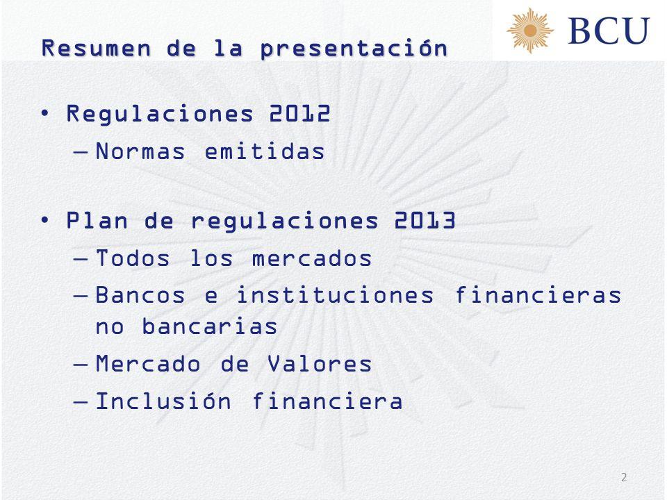 2 Resumen de la presentación Regulaciones 2012 –Normas emitidas Plan de regulaciones 2013 –Todos los mercados –Bancos e instituciones financieras no b