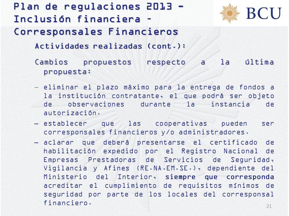 21 Plan de regulaciones 2013 - Inclusión financiera – Corresponsales Financieros Actividades realizadas (cont.): Cambios propuestos respecto a la últi
