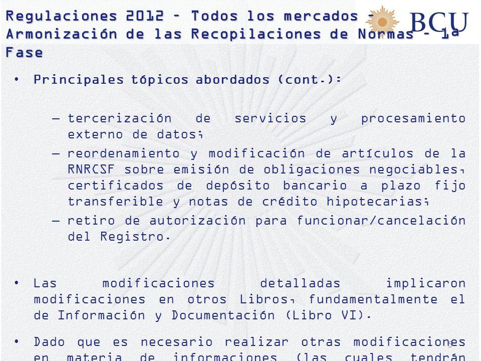 5 Regulaciones 2012 – Todos los mercados – Armonización de las Recopilaciones de Normas – 1ª Fase Principales tópicos abordados (cont.): –tercerizació