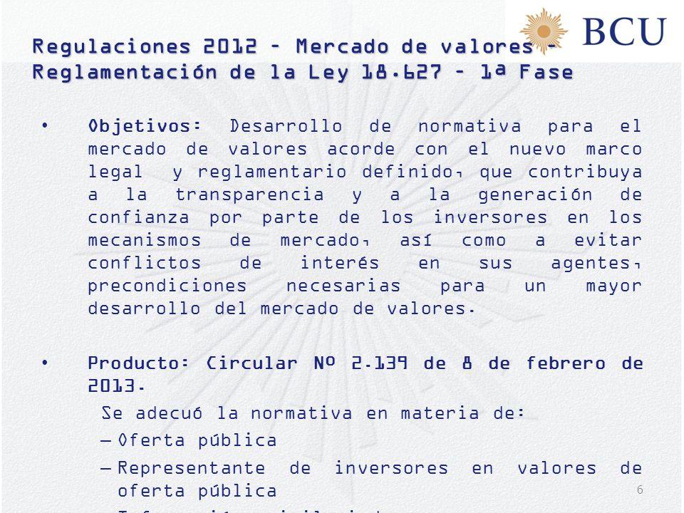 17 Plan de regulaciones 2013 – Mercado de Valores - Reglamentación de la Ley 18.627 – 2ª Fase Proyecto normativo Proyecto normativo: Adecuación de la normativa de intermediarios de valores, bolsas de valores y entidades registrantes.