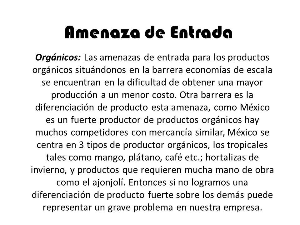 Amenaza de Entrada Orgánicos: Las amenazas de entrada para los productos orgánicos situándonos en la barrera economías de escala se encuentran en la d