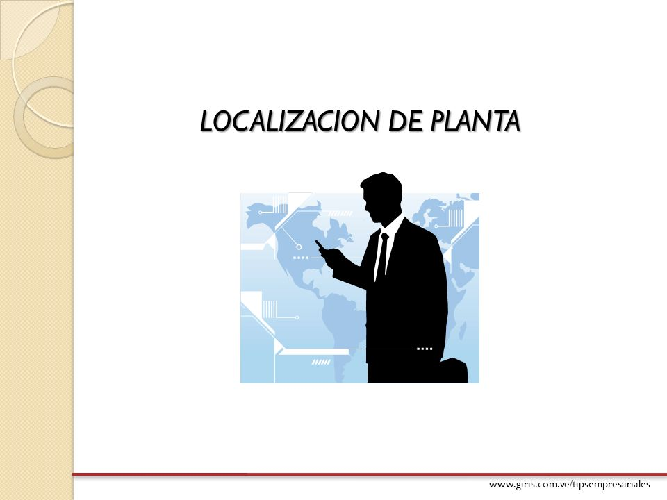 www.giris.com.ve/tipsempresariales LOCALIZACION DE PLANTA