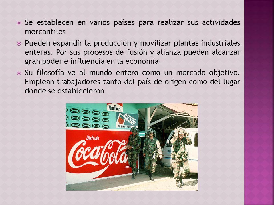 Se establecen en varios países para realizar sus actividades mercantiles Pueden expandir la producción y movilizar plantas industriales enteras. Por s