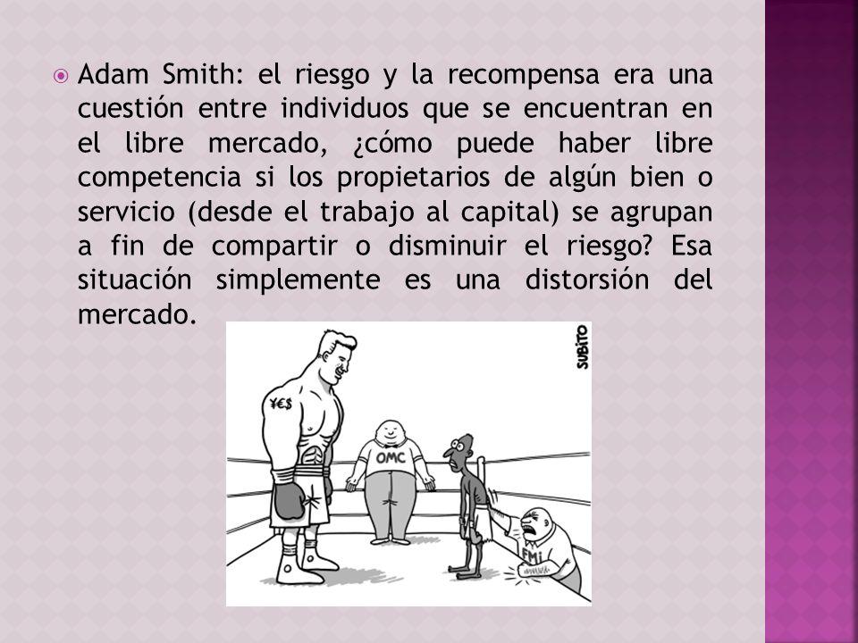 Adam Smith: el riesgo y la recompensa era una cuestión entre individuos que se encuentran en el libre mercado, ¿cómo puede haber libre competencia si