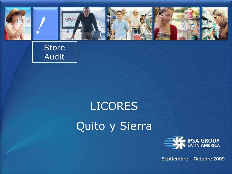 Store Audit ! Septiembre – Octubre 2009 LICORES Quito y Sierra