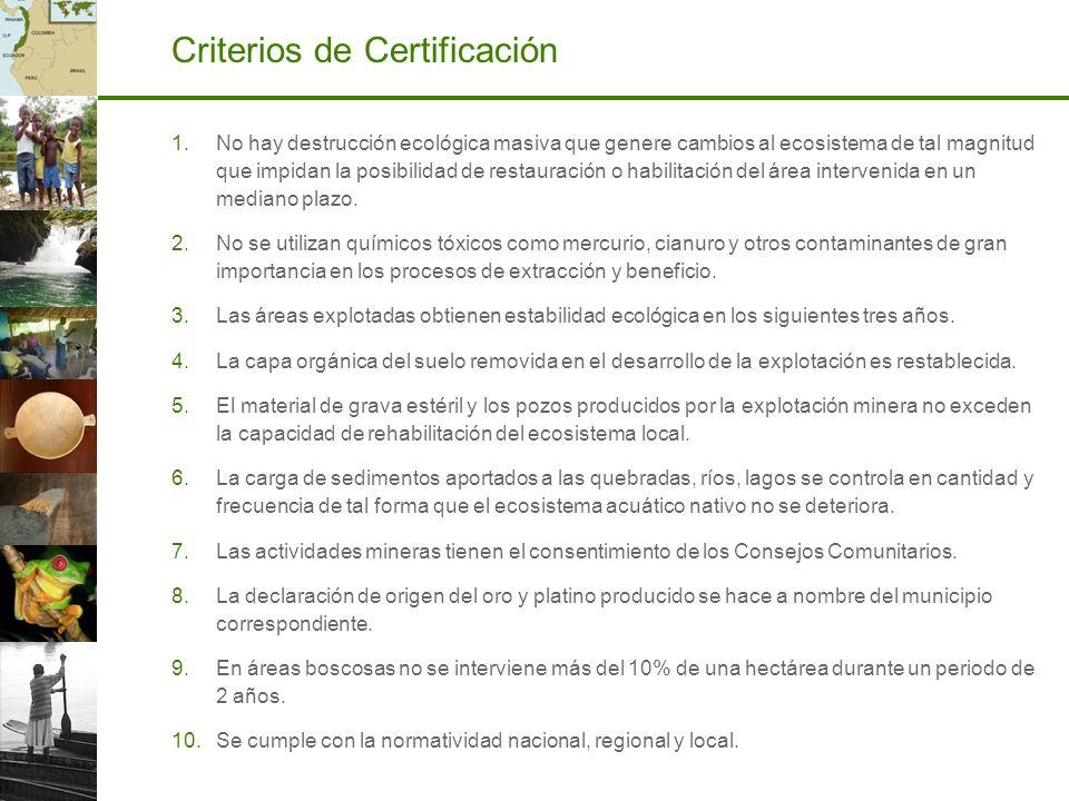 Criterios de Certificación 1.No hay destrucción ecológica masiva que genere cambios al ecosistema de tal magnitud que impidan la posibilidad de restau