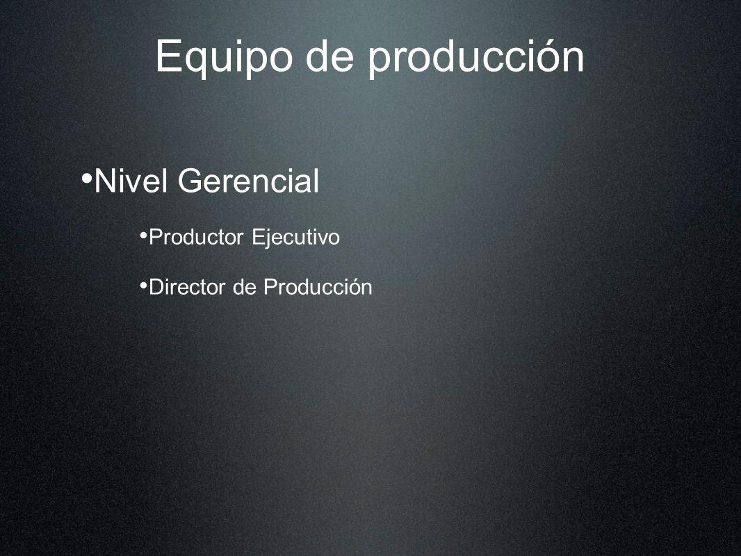Equipo de producción Nivel Gerencial Productor Ejecutivo Director de Producción