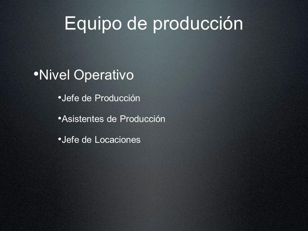 Equipo de producción Nivel Operativo Jefe de Producción Asistentes de Producción Jefe de Locaciones