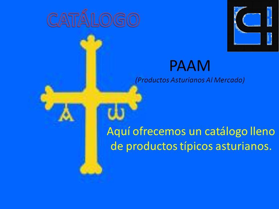 PAAM (Productos Asturianos Al Mercado) Aquí ofrecemos un catálogo lleno de productos típicos asturianos.