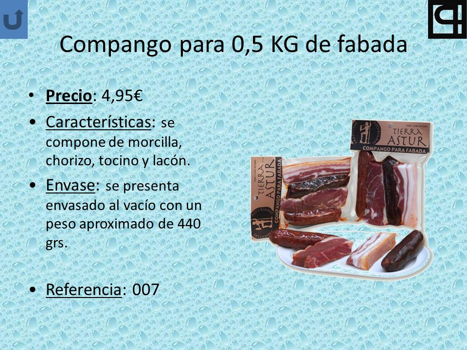 Compango para 0,5 KG de fabada Precio: 4,95 Características: se compone de morcilla, chorizo, tocino y lacón. Envase: se presenta envasado al vacío co