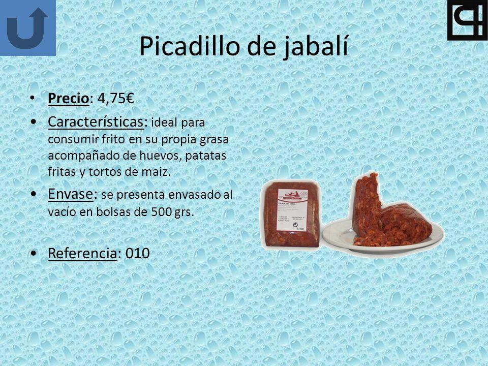 Picadillo de jabalí Precio: 4,75 Características: ideal para consumir frito en su propia grasa acompañado de huevos, patatas fritas y tortos de maiz.
