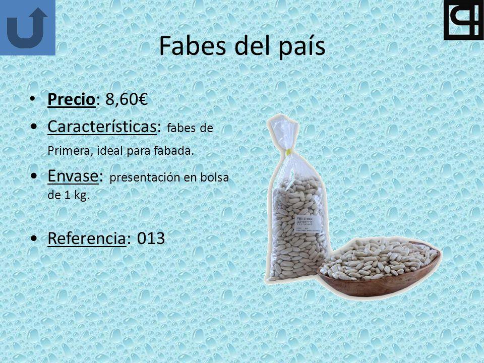 Fabes del país Precio: 8,60 Características: fabes de Primera, ideal para fabada. Envase: presentación en bolsa de 1 kg. Referencia: 013