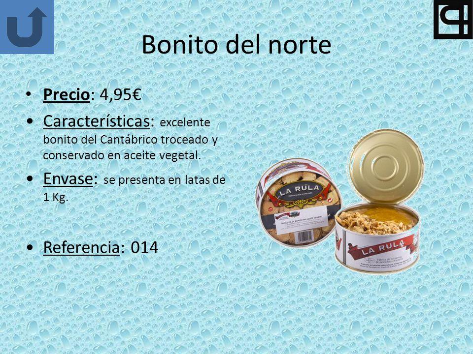 Bonito del norte Precio: 4,95 Características: excelente bonito del Cantábrico troceado y conservado en aceite vegetal.