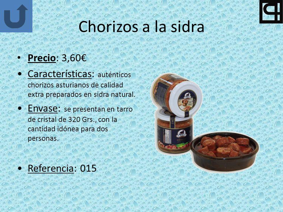Chorizos a la sidra Precio: 3,60 Características: auténticos chorizos asturianos de calidad extra preparados en sidra natural. Envase: se presentan en