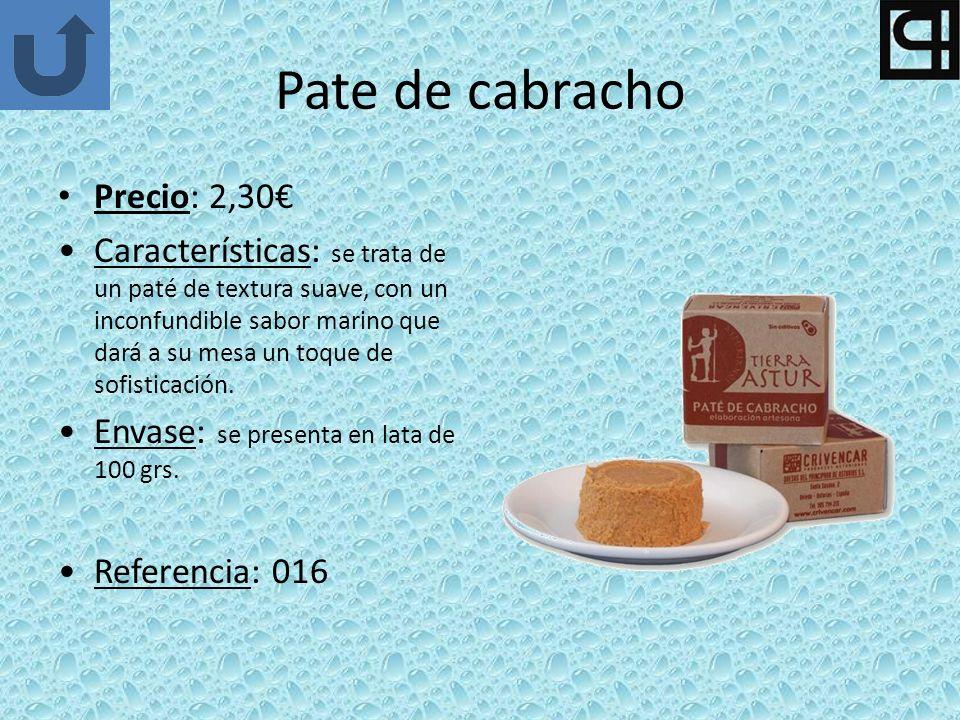 Pate de cabracho Precio: 2,30 Características: se trata de un paté de textura suave, con un inconfundible sabor marino que dará a su mesa un toque de sofisticación.