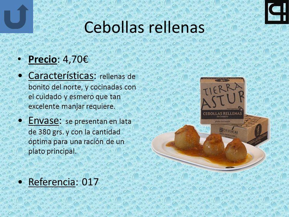 Cebollas rellenas Precio: 4,70 Características: rellenas de bonito del norte, y cocinadas con el cuidado y esmero que tan excelente manjar requiere.