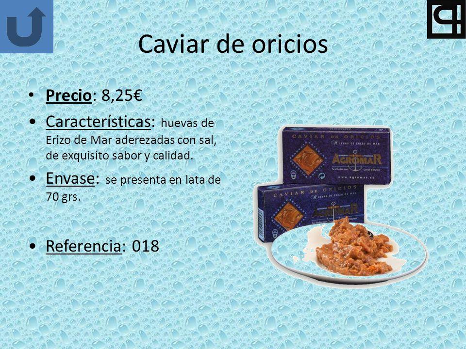 Caviar de oricios Precio: 8,25 Características: huevas de Erizo de Mar aderezadas con sal, de exquisito sabor y calidad. Envase: se presenta en lata d