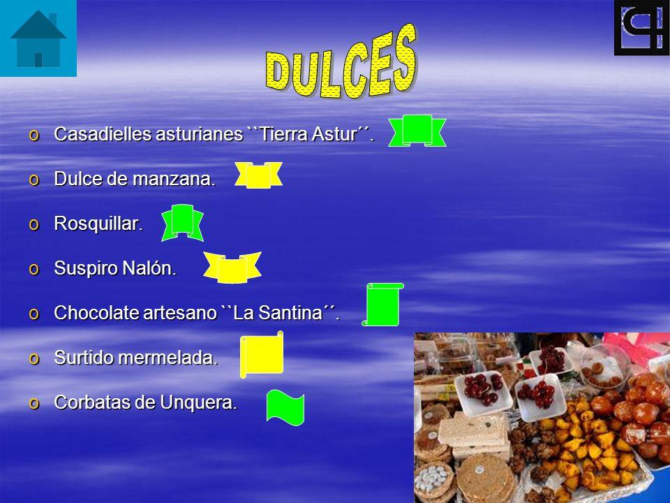 oCasadielles asturianes ``Tierra Astur´´. oDulce de manzana. oRosquillar. oSuspiro Nalón. oChocolate artesano ``La Santina´´. oSurtido mermelada. oCor