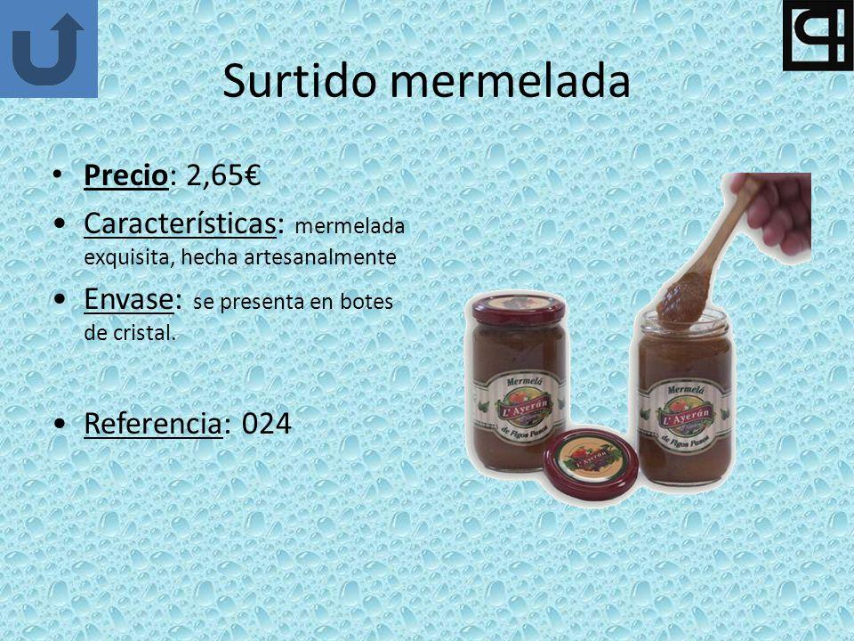 Surtido mermelada Precio: 2,65 Características: mermelada exquisita, hecha artesanalmente Envase: se presenta en botes de cristal.
