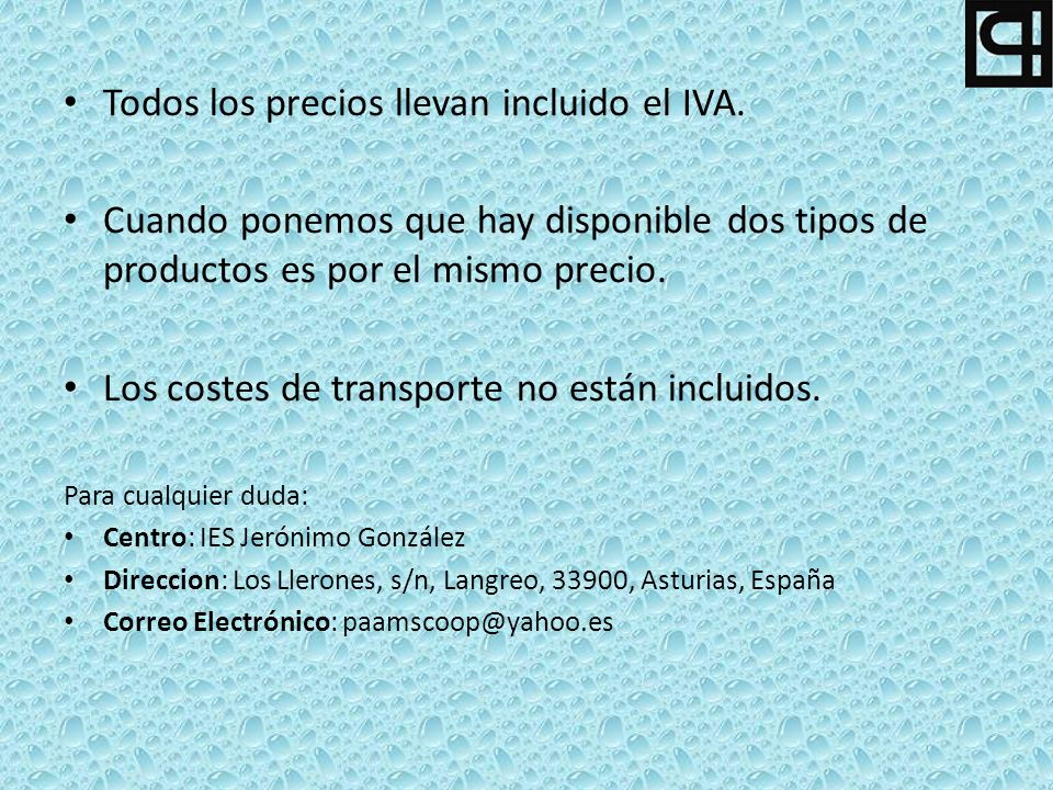 Todos los precios llevan incluido el IVA. Cuando ponemos que hay disponible dos tipos de productos es por el mismo precio. Los costes de transporte no