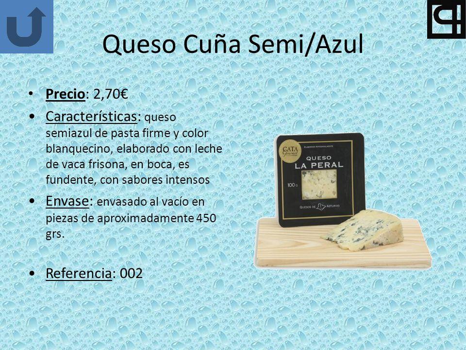 Queso Cuña Semi/Azul Precio: 2,70 Características: queso semiazul de pasta firme y color blanquecino, elaborado con leche de vaca frisona, en boca, es fundente, con sabores intensos Envase: envasado al vacío en piezas de aproximadamente 450 grs.