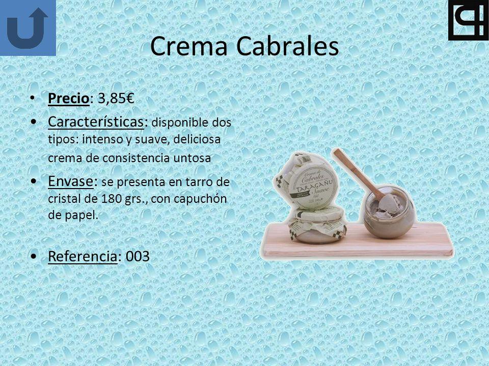 Crema Cabrales Precio: 3,85 Características: disponible dos tipos: intenso y suave, deliciosa crema de consistencia untosa Envase: se presenta en tarro de cristal de 180 grs., con capuchón de papel.