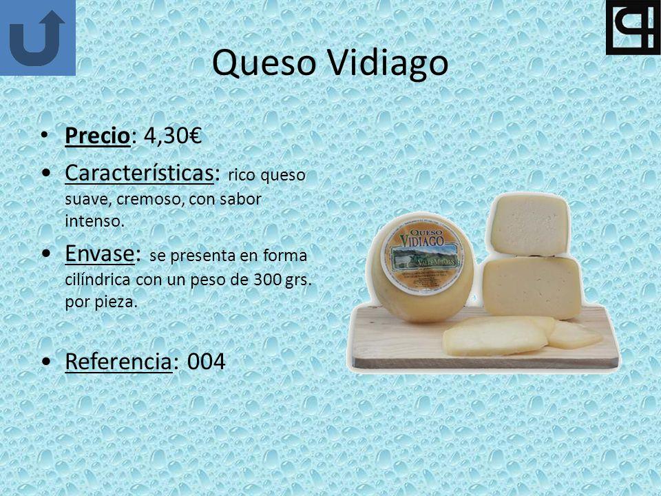 Queso Vidiago Precio: 4,30 Características: rico queso suave, cremoso, con sabor intenso. Envase: se presenta en forma cilíndrica con un peso de 300 g