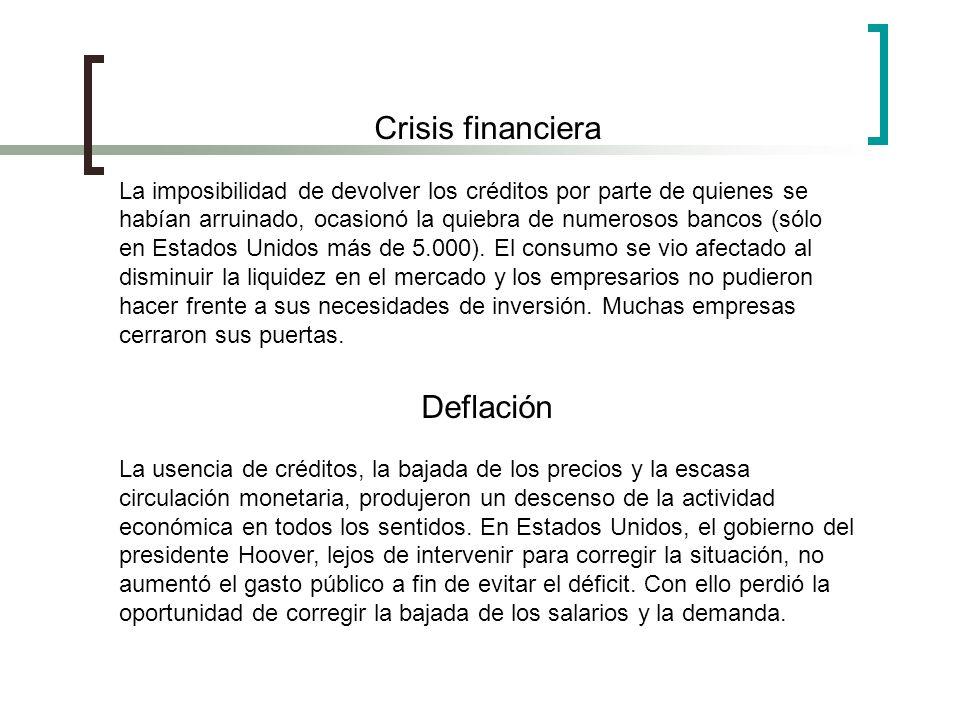 Crisis financiera La imposibilidad de devolver los créditos por parte de quienes se habían arruinado, ocasionó la quiebra de numerosos bancos (sólo en