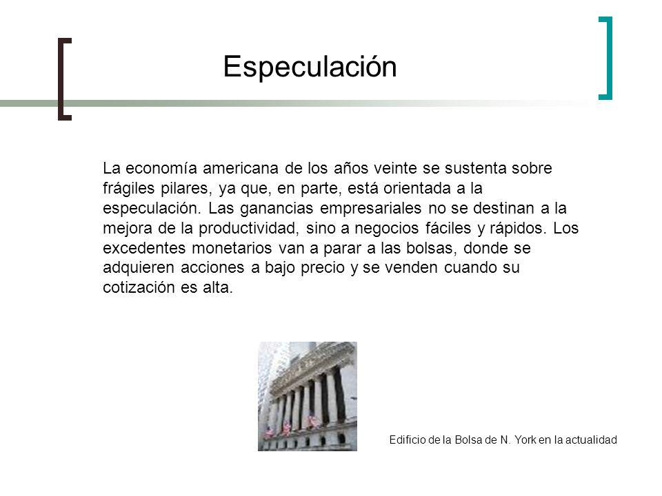 Especulación La economía americana de los años veinte se sustenta sobre frágiles pilares, ya que, en parte, está orientada a la especulación. Las gana