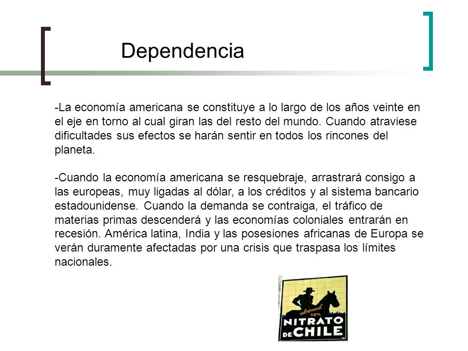Dependencia -La economía americana se constituye a lo largo de los años veinte en el eje en torno al cual giran las del resto del mundo. Cuando atravi