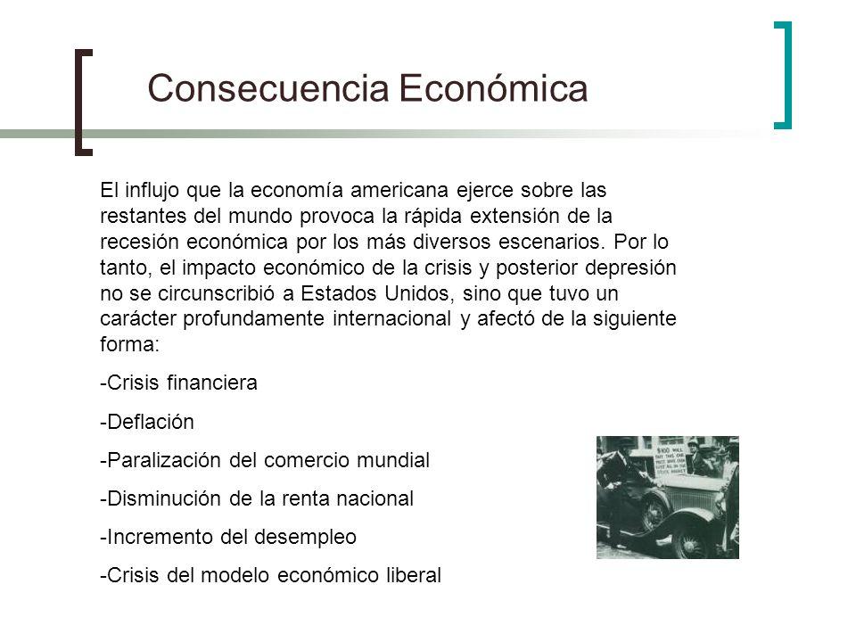 Consecuencia Económica El influjo que la economía americana ejerce sobre las restantes del mundo provoca la rápida extensión de la recesión económica