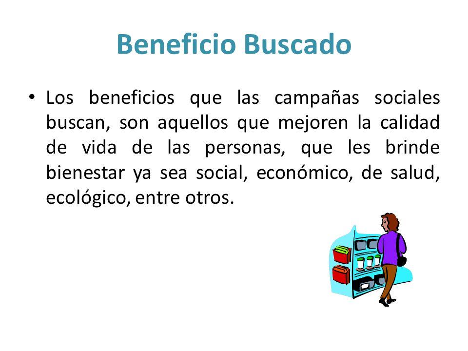 Beneficio Buscado Los beneficios que las campañas sociales buscan, son aquellos que mejoren la calidad de vida de las personas, que les brinde bienest