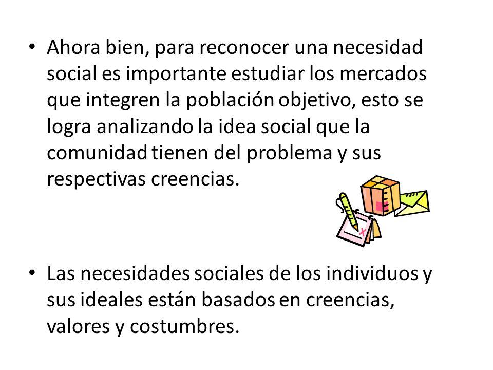 Ahora bien, para reconocer una necesidad social es importante estudiar los mercados que integren la población objetivo, esto se logra analizando la id