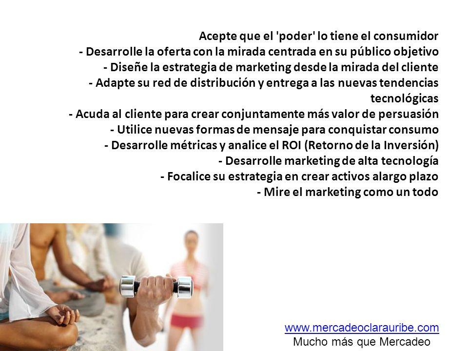 Acepte que el 'poder' lo tiene el consumidor - Desarrolle la oferta con la mirada centrada en su público objetivo - Diseñe la estrategia de marketing