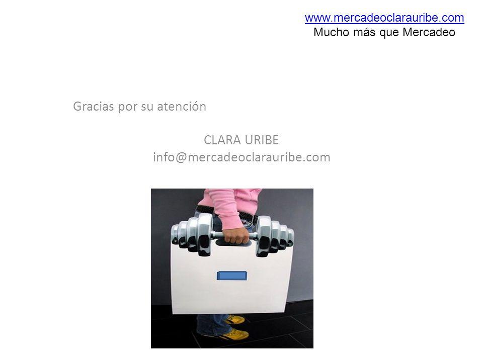 Gracias por su atención CLARA URIBE info@mercadeoclarauribe.com www.mercadeoclarauribe.com Mucho más que Mercadeo