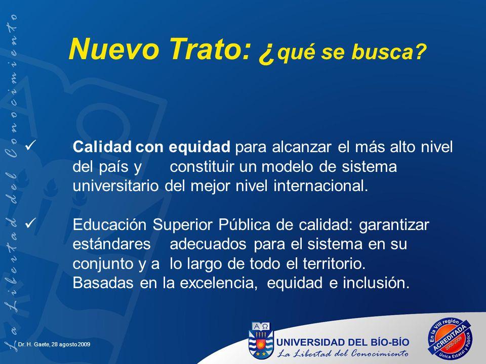 Dr. H. Gaete, 28 agosto 2009 Calidad con equidad para alcanzar el más alto nivel del país y constituir un modelo de sistema universitario del mejor ni