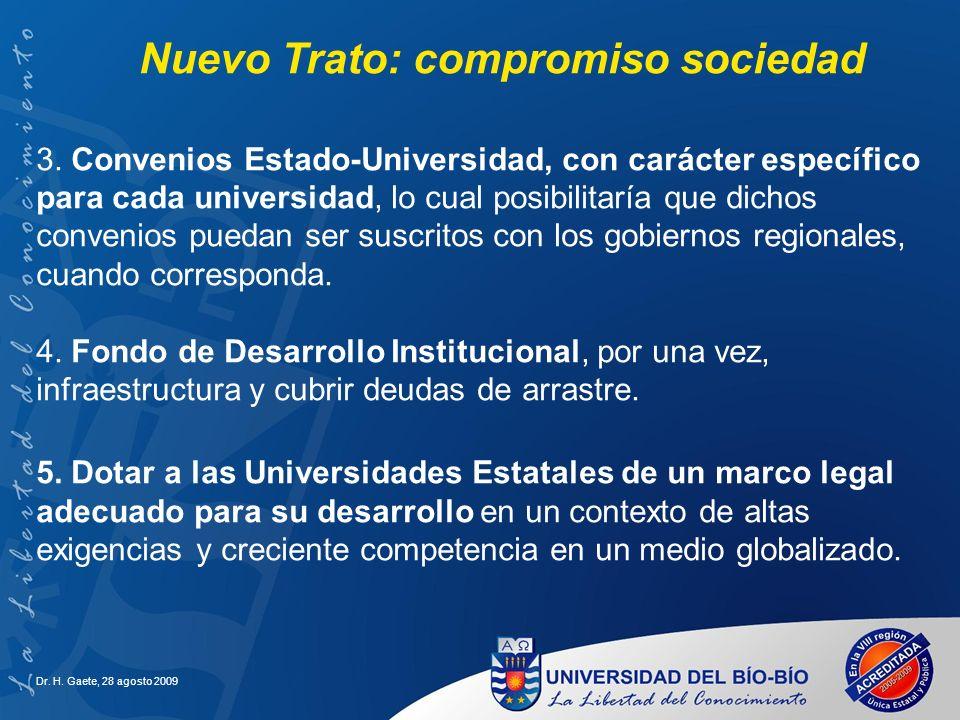 Dr. H. Gaete, 28 agosto 2009 3. Convenios Estado-Universidad, con carácter específico para cada universidad, lo cual posibilitaría que dichos convenio