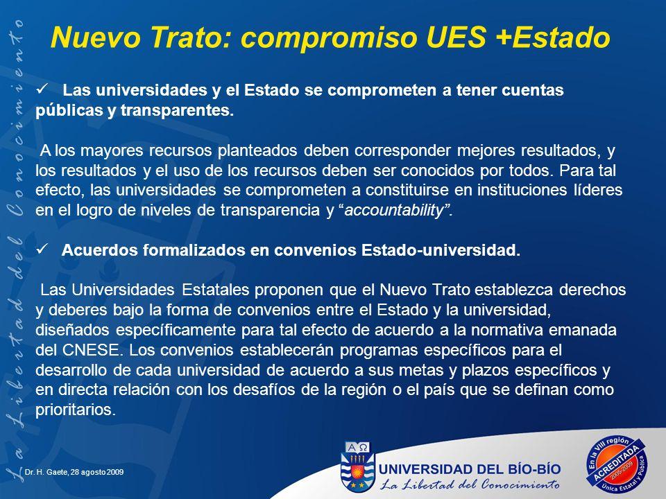 Dr. H. Gaete, 28 agosto 2009 Las universidades y el Estado se comprometen a tener cuentas públicas y transparentes. A los mayores recursos planteados