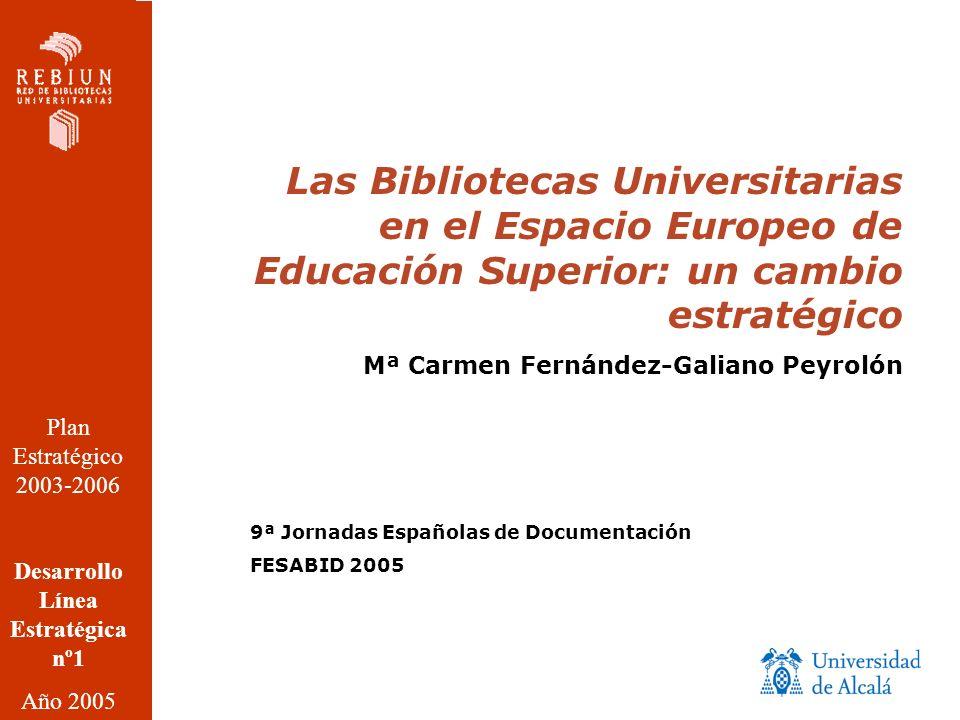 Las Bibliotecas Universitarias en el Espacio Europeo de Educación Superior: un cambio estratégico Mª Carmen Fernández-Galiano Peyrolón 9ª Jornadas Esp